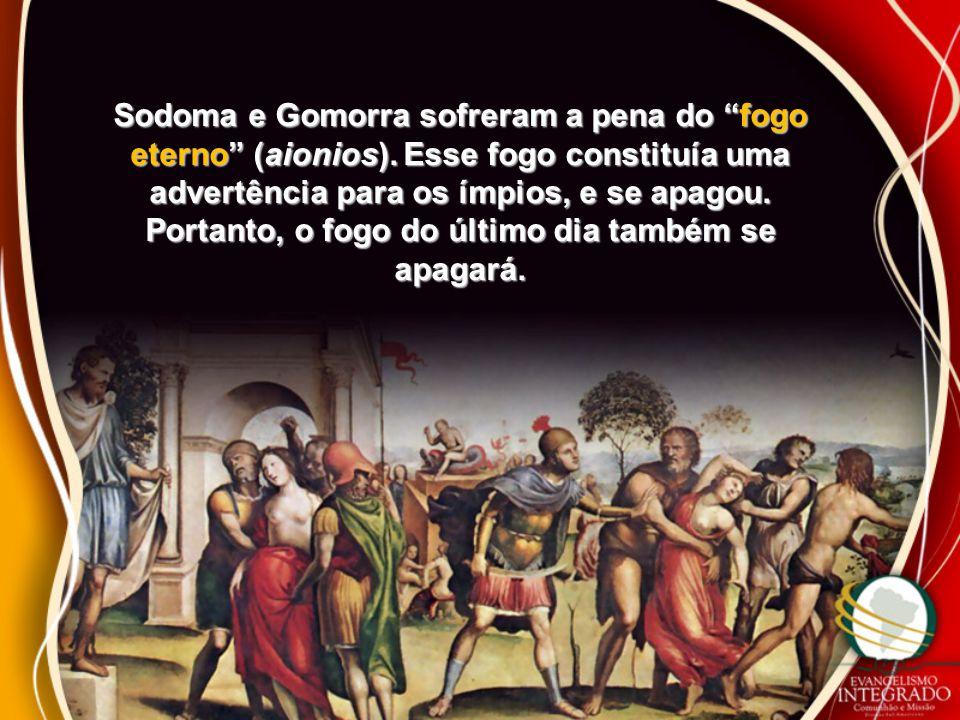 """Sodoma e Gomorra sofreram a pena do """"fogo eterno"""" (aionios). Esse fogo constituía uma advertência para os ímpios, e se apagou. Portanto, o fogo do últ"""