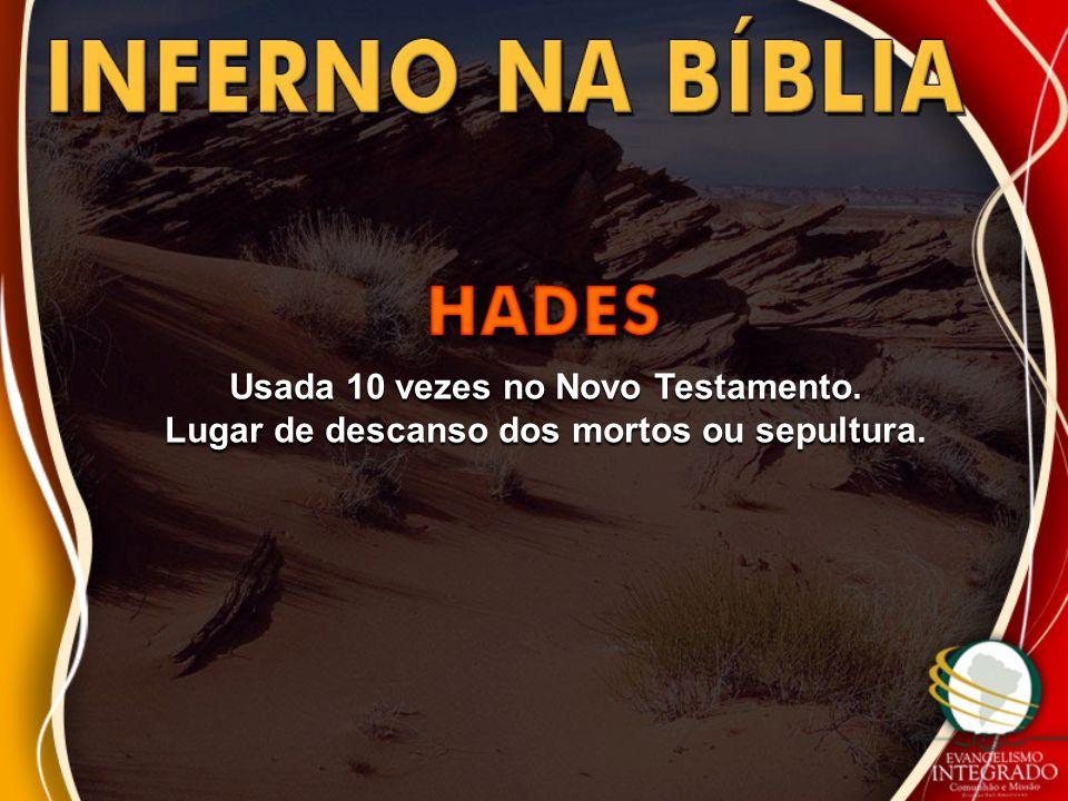 Usada 10 vezes no Novo Testamento. Lugar de descanso dos mortos ou sepultura.