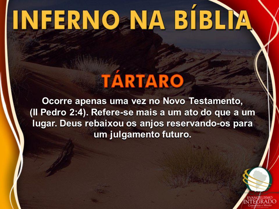 Ocorre apenas uma vez no Novo Testamento, (II Pedro 2:4). Refere-se mais a um ato do que a um lugar. Deus rebaixou os anjos reservando-os para um julg
