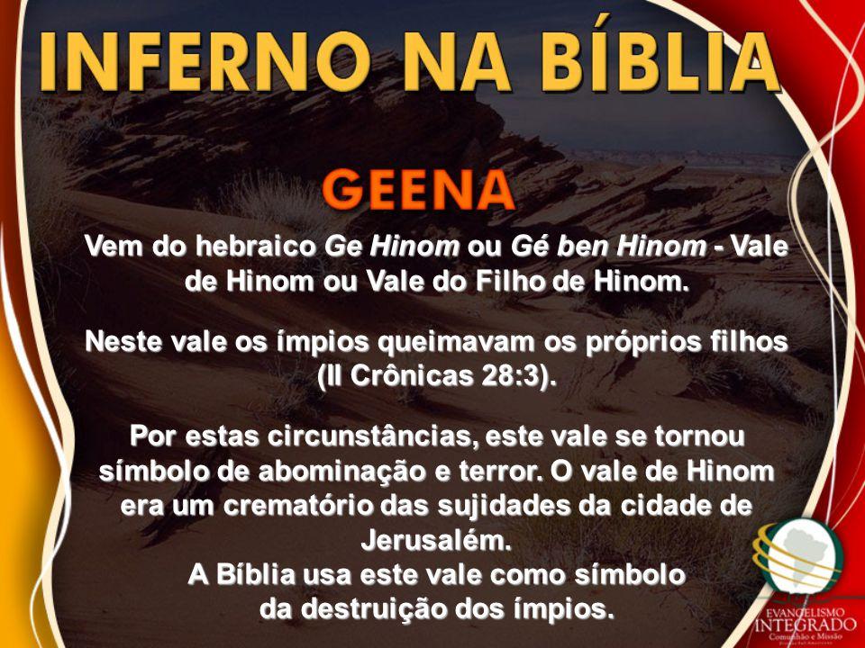 Vem do hebraico Ge Hinom ou Gé ben Hinom - Vale de Hinom ou Vale do Filho de Hinom. Neste vale os ímpios queimavam os próprios filhos (II Crônicas 28:
