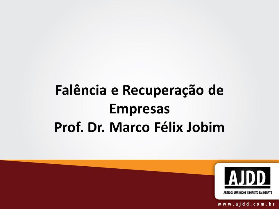 Falência e Recuperação de Empresas Prof. Dr. Marco Félix Jobim