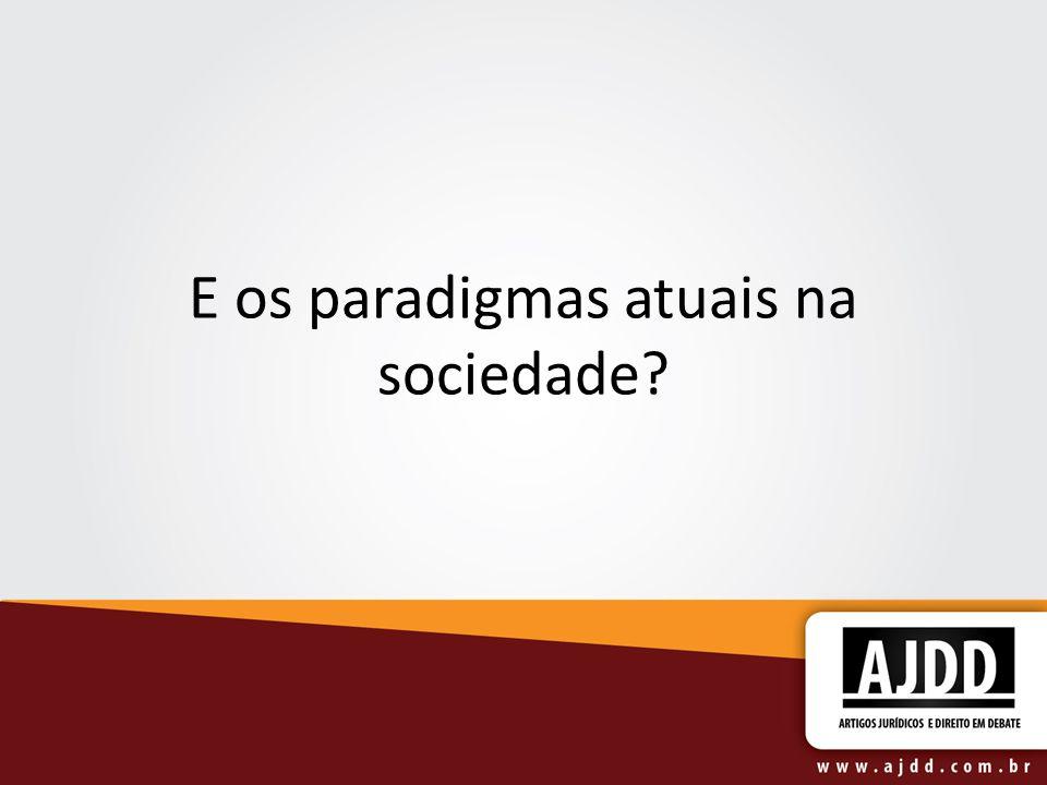 E os paradigmas atuais na sociedade?