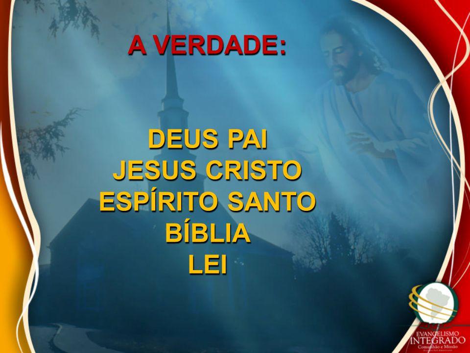 A VERDADE: DEUS PAI JESUS CRISTO ESPÍRITO SANTO BÍBLIALEI