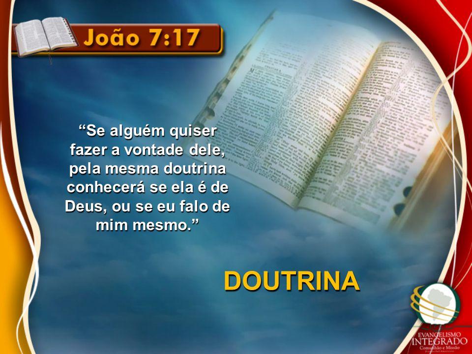 """""""Se alguém quiser fazer a vontade dele, pela mesma doutrina conhecerá se ela é de Deus, ou se eu falo de mim mesmo."""" DOUTRINA"""