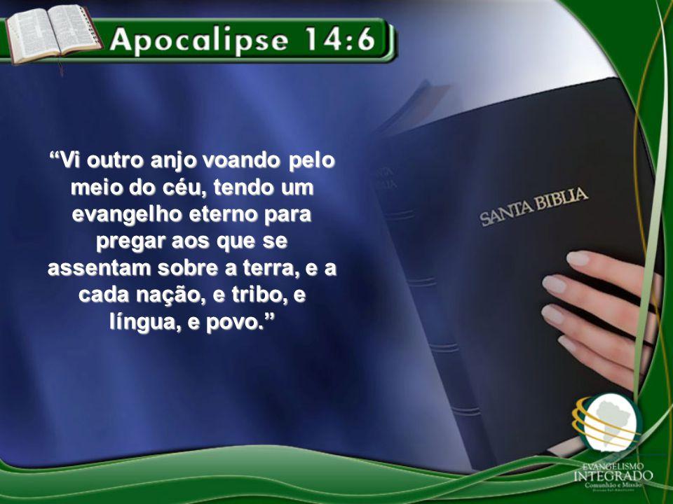 """""""Vi outro anjo voando pelo meio do céu, tendo um evangelho eterno para pregar aos que se assentam sobre a terra, e a cada nação, e tribo, e língua, e"""