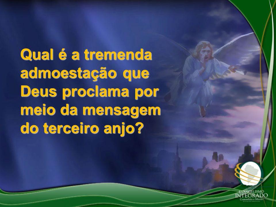 Qual é a tremenda admoestação que Deus proclama por meio da mensagem do terceiro anjo?
