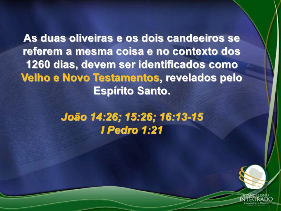 As duas oliveiras e os dois candeeiros se referem a mesma coisa e no contexto dos 1260 dias, devem ser identificados como Velho e Novo Testamentos, re