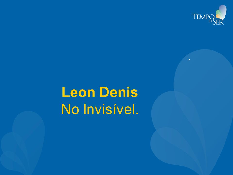Leon Denis No Invisível..