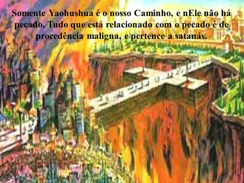 Somente Yaohushua é o nosso Caminho, e nEle não há pecado.