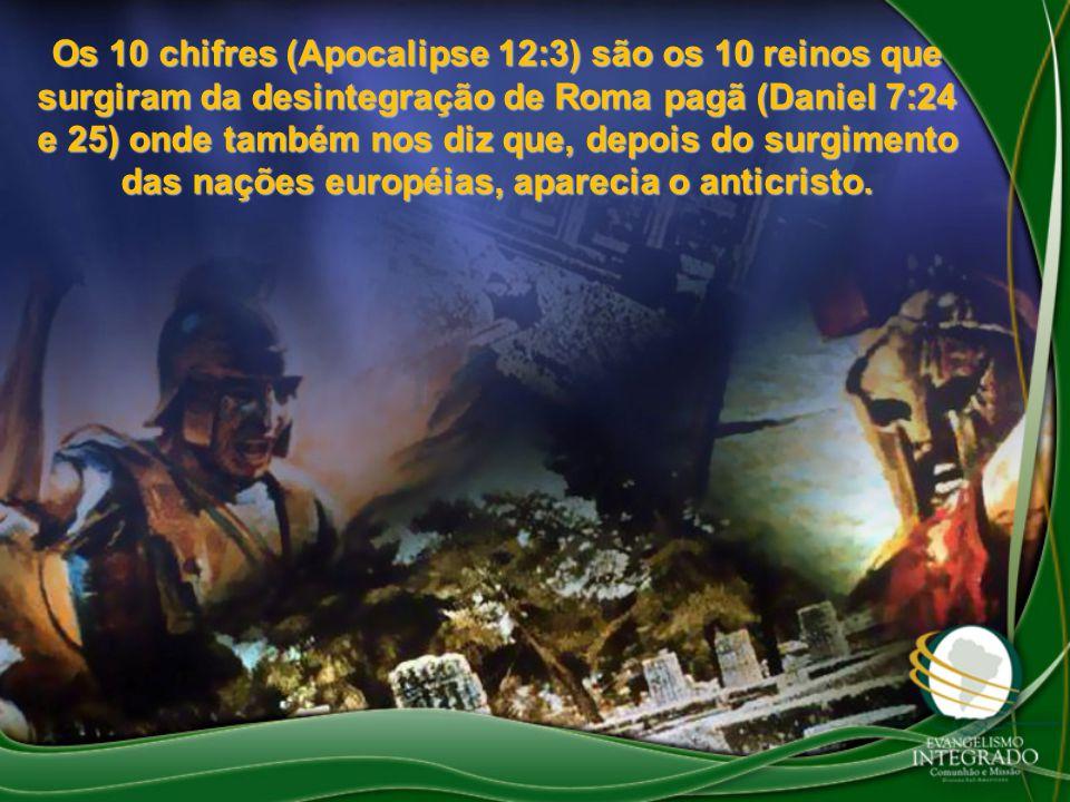 Os 10 chifres (Apocalipse 12:3) são os 10 reinos que surgiram da desintegração de Roma pagã (Daniel 7:24 e 25) onde também nos diz que, depois do surg