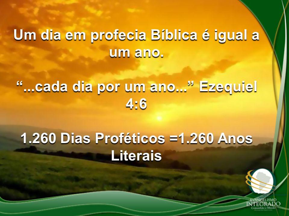 """Um dia em profecia Bíblica é igual a um ano. """"...cada dia por um ano..."""" Ezequiel 4:6 1.260 Dias Proféticos =1.260 Anos Literais"""
