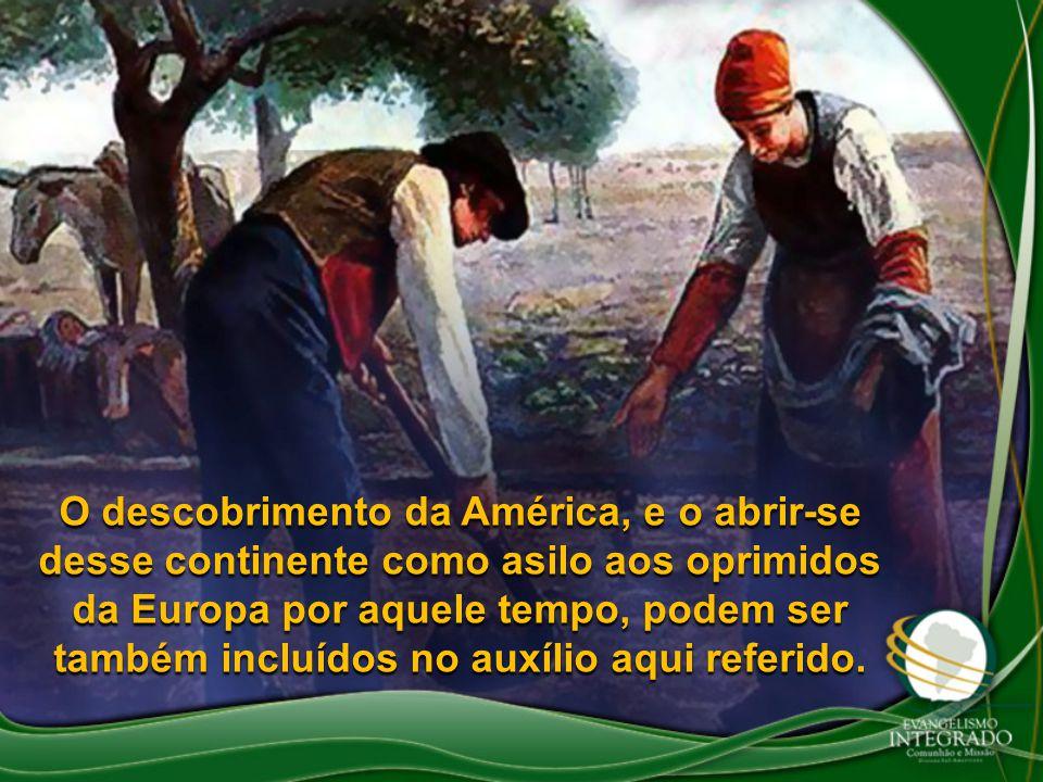 O descobrimento da América, e o abrir-se desse continente como asilo aos oprimidos da Europa por aquele tempo, podem ser também incluídos no auxílio a
