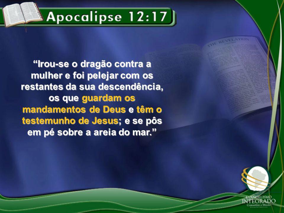 """""""Irou-se o dragão contra a mulher e foi pelejar com os restantes da sua descendência, os que guardam os mandamentos de Deus e têm o testemunho de Jesu"""
