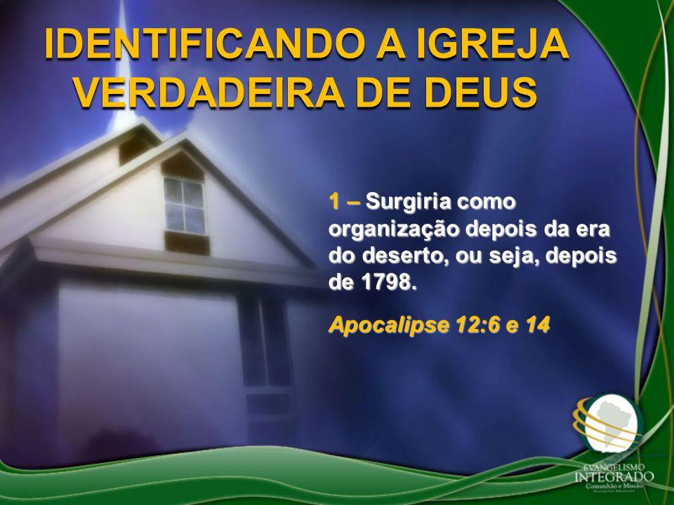 1 – Surgiria como organização depois da era do deserto, ou seja, depois de 1798. Apocalipse 12:6 e 14
