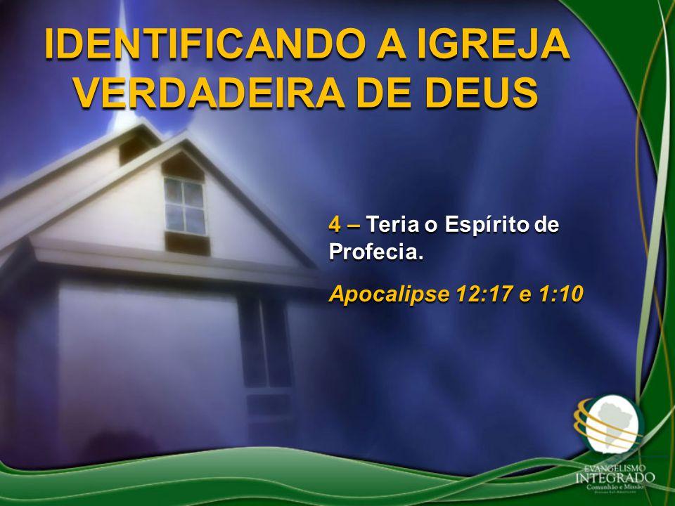 IDENTIFICANDO A IGREJA VERDADEIRA DE DEUS 4 – Teria o Espírito de Profecia. Apocalipse 12:17 e 1:10