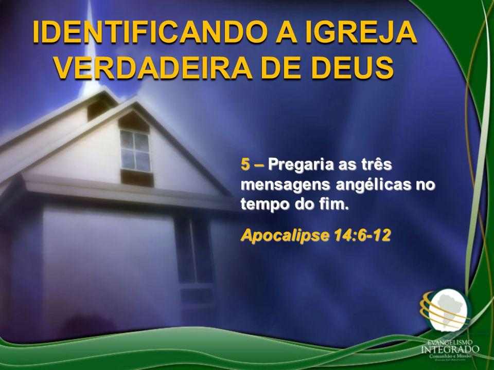 IDENTIFICANDO A IGREJA VERDADEIRA DE DEUS 5 – Pregaria as três mensagens angélicas no tempo do fim. Apocalipse 14:6-12