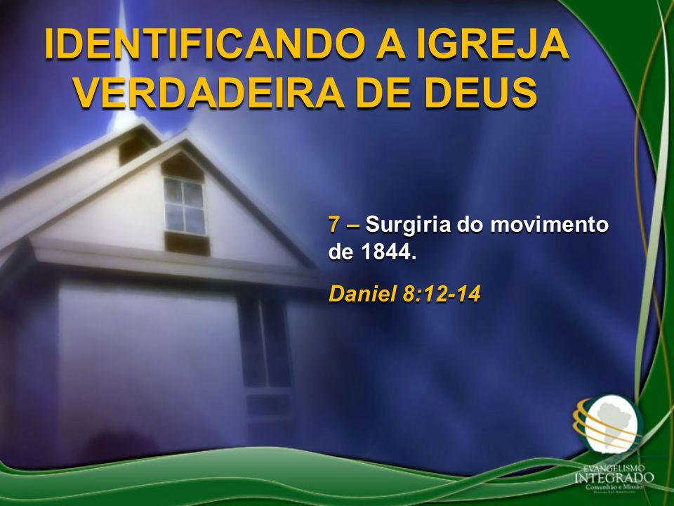 IDENTIFICANDO A IGREJA VERDADEIRA DE DEUS 7 – Surgiria do movimento de 1844. Daniel 8:12-14