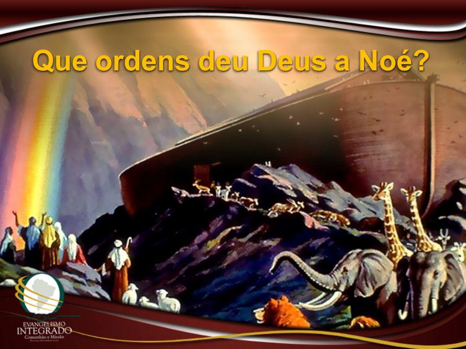 Que ordens deu Deus a Noé?