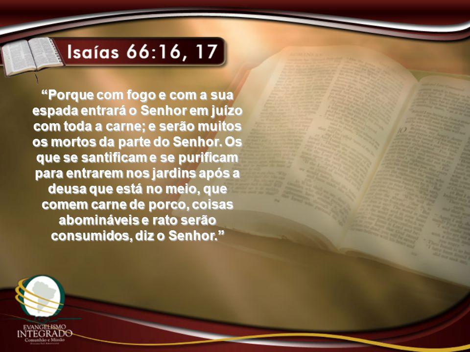 """""""Porque com fogo e com a sua espada entrará o Senhor em juízo com toda a carne; e serão muitos os mortos da parte do Senhor. Os que se santificam e se"""