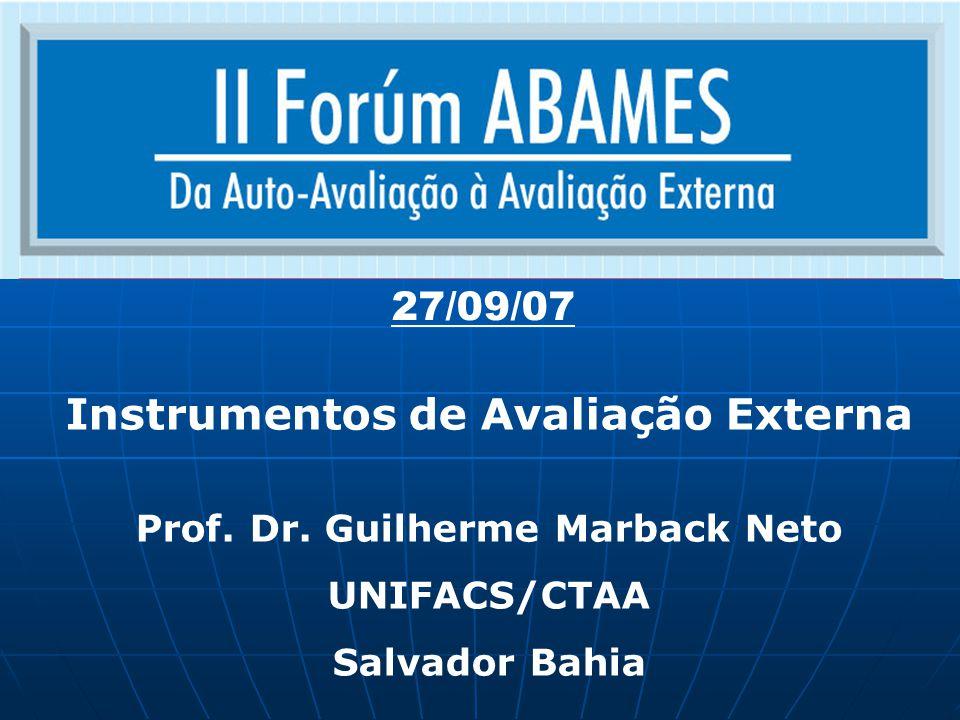 Instrumentos de Avaliação Externa Prof. Dr. Guilherme Marback Neto UNIFACS/CTAA Salvador Bahia 27/09/07