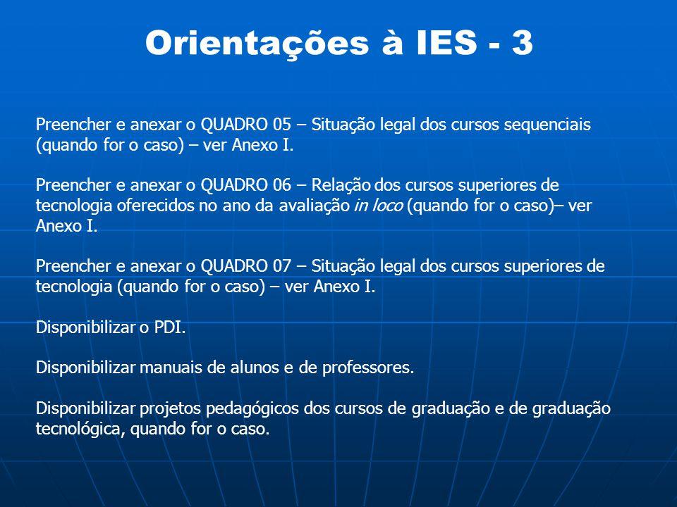 Orientações à IES - 3 Preencher e anexar o QUADRO 05 – Situação legal dos cursos sequenciais (quando for o caso) – ver Anexo I. Preencher e anexar o Q