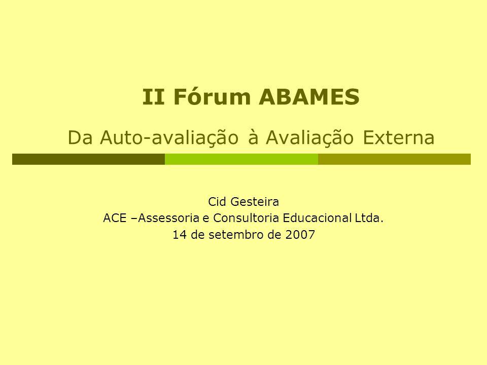 II Fórum ABAMES Da Auto-avaliação à Avaliação Externa Cid Gesteira ACE –Assessoria e Consultoria Educacional Ltda. 14 de setembro de 2007