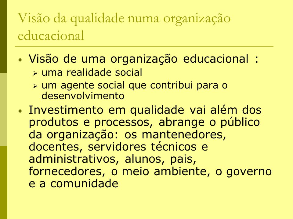 Visão da qualidade numa organização educacional Visão de uma organização educacional :  uma realidade social  um agente social que contribui para o