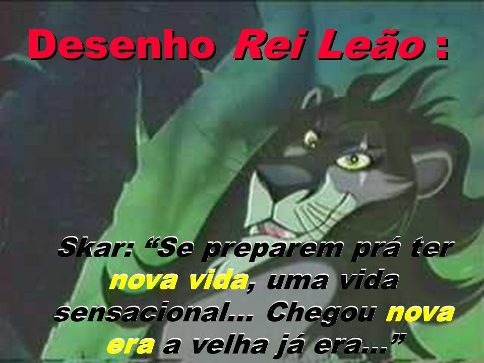 Desenho Rei Leão : Skar: Se preparem prá ter nova vida, uma vida sensacional...