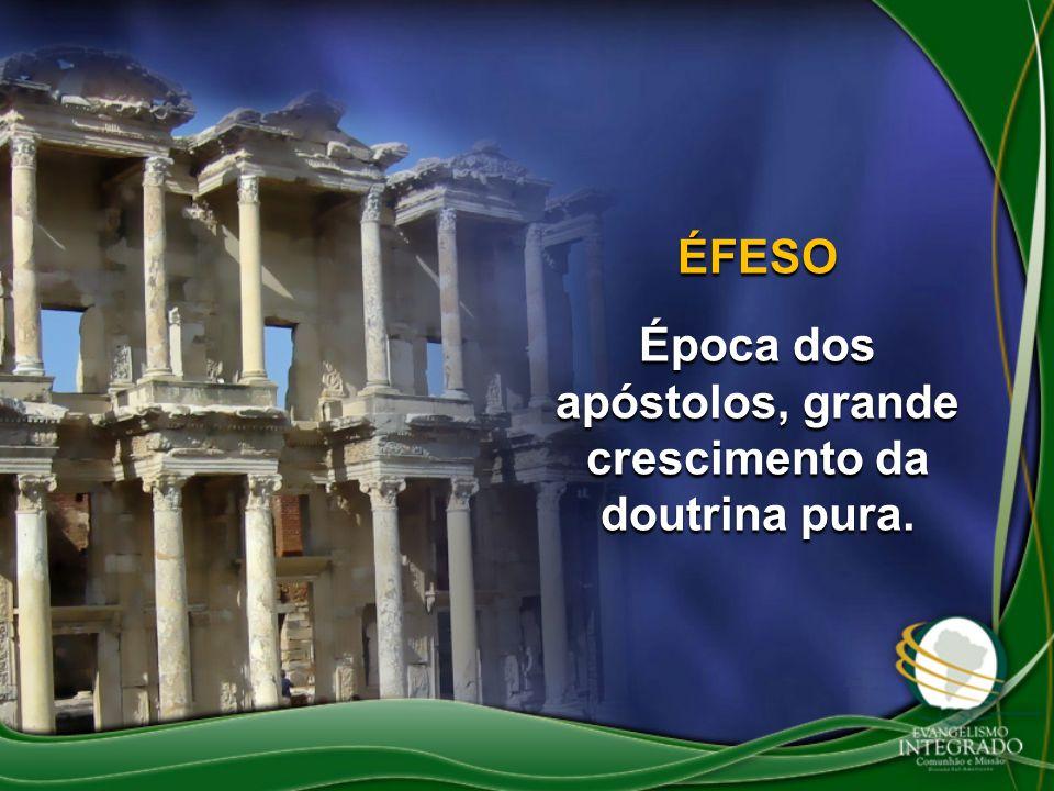 ÉFESO Época dos apóstolos, grande crescimento da doutrina pura.