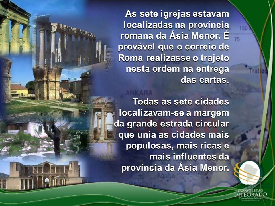 As sete igrejas estavam localizadas na província romana da Ásia Menor. É provável que o correio de Roma realizasse o trajeto nesta ordem na entrega da