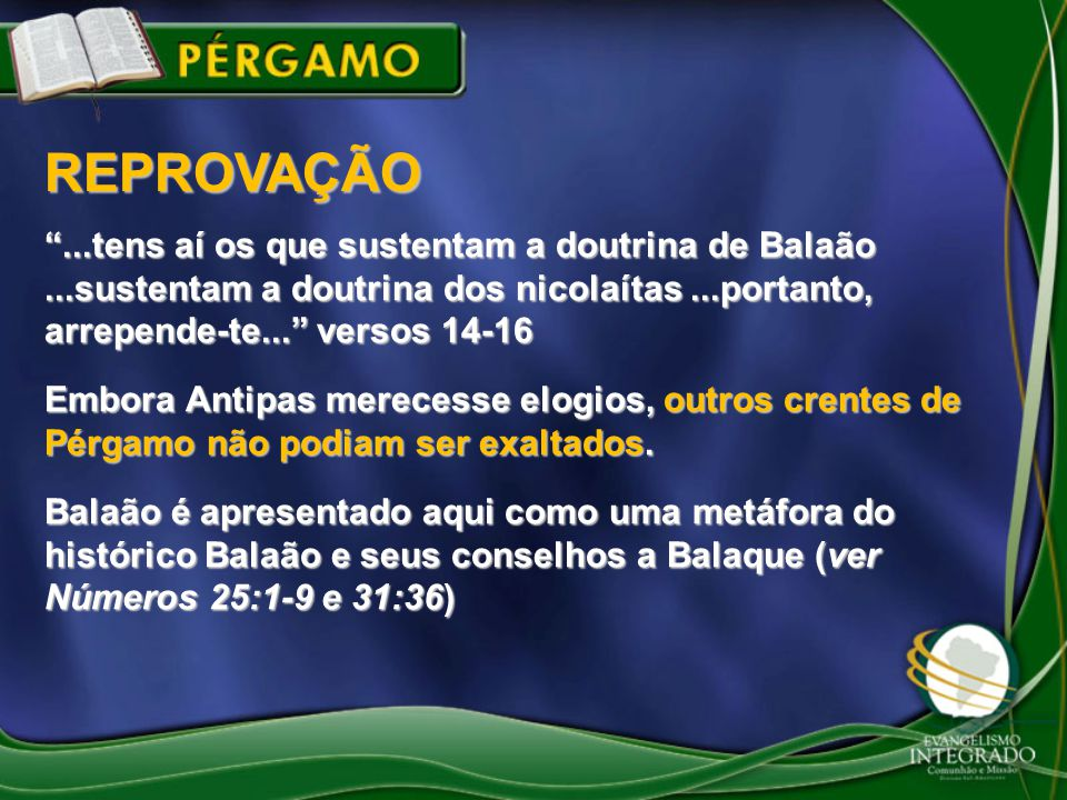 """""""...tens aí os que sustentam a doutrina de Balaão...sustentam a doutrina dos nicolaítas...portanto, arrepende-te..."""" versos 14-16 Embora Antipas merec"""
