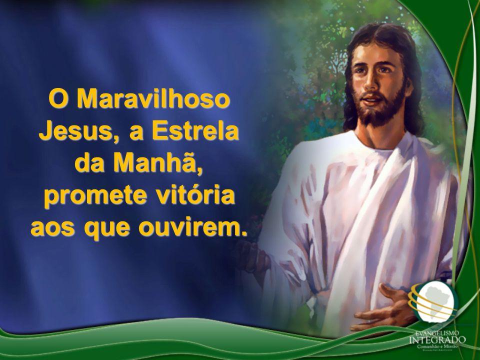 O Maravilhoso Jesus, a Estrela da Manhã, promete vitória aos que ouvirem.