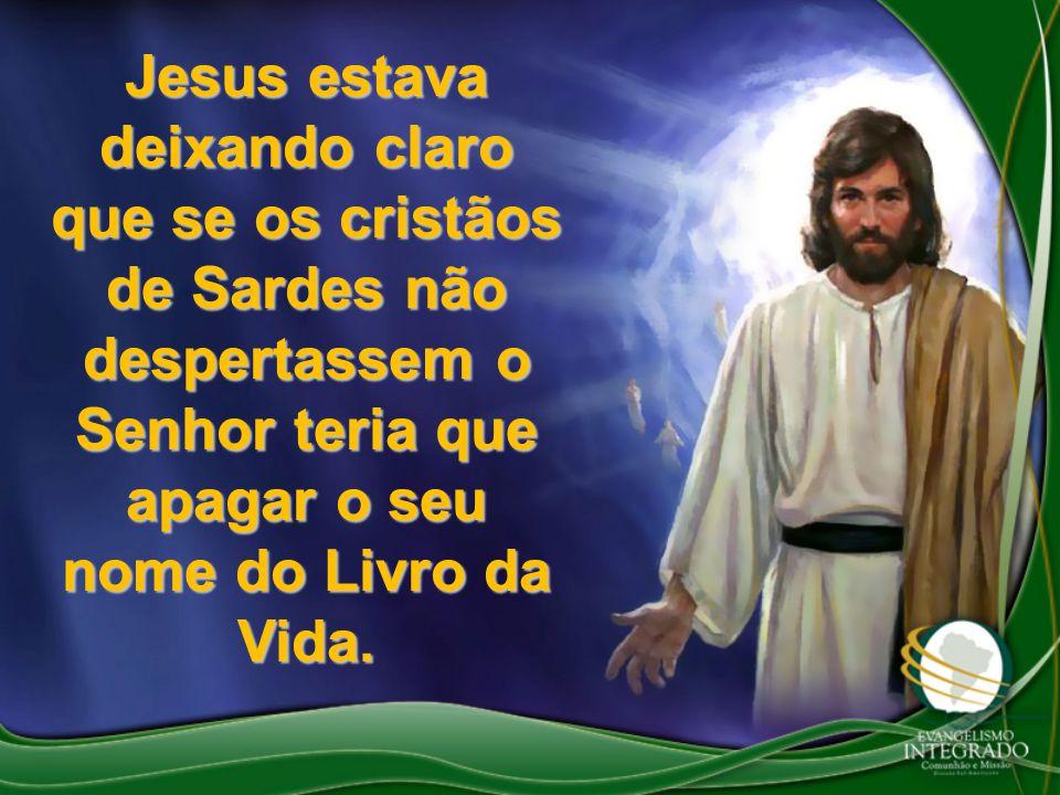 Jesus estava deixando claro que se os cristãos de Sardes não despertassem o Senhor teria que apagar o seu nome do Livro da Vida.