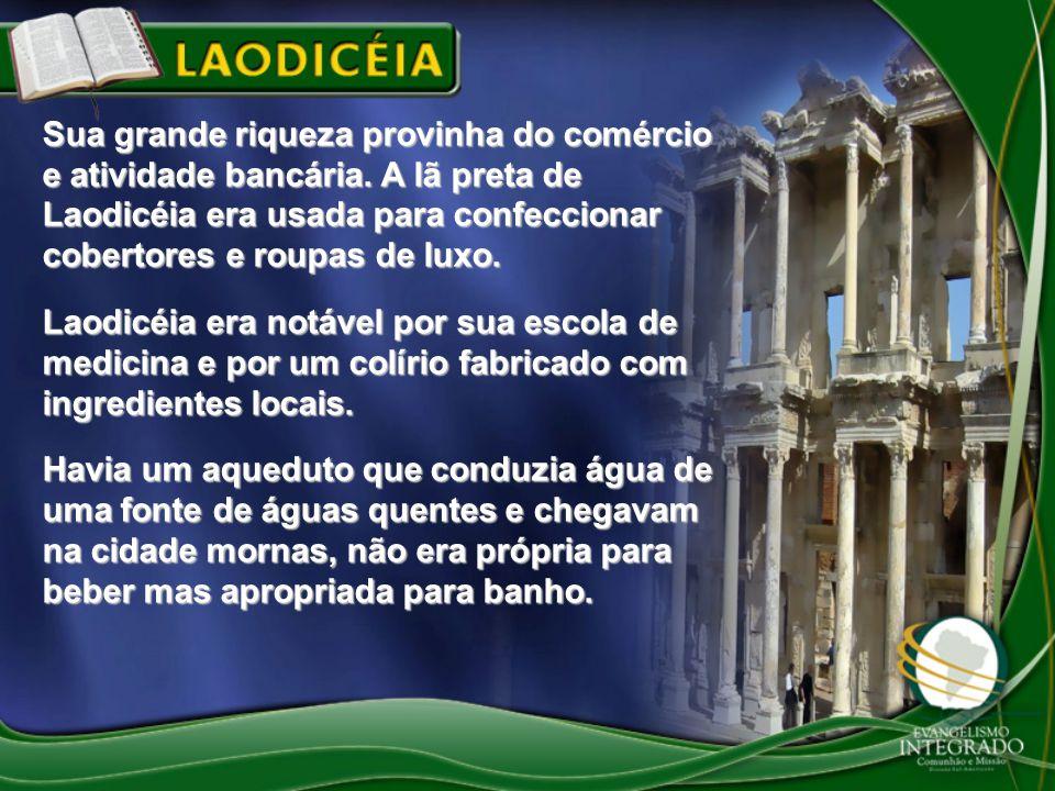 Sua grande riqueza provinha do comércio e atividade bancária. A lã preta de Laodicéia era usada para confeccionar cobertores e roupas de luxo. Laodicé