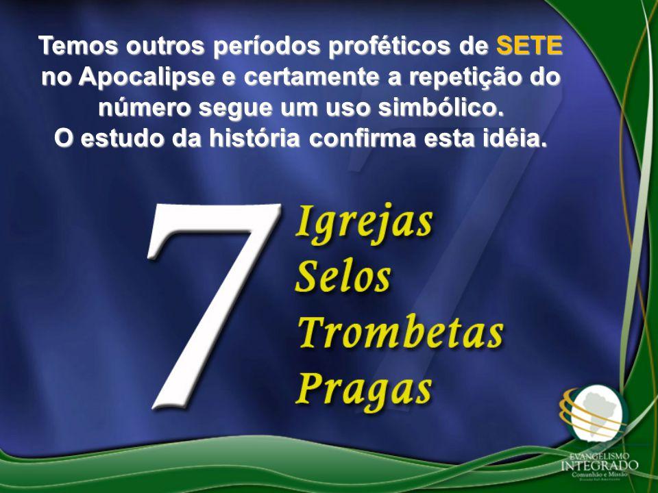 Temos outros períodos proféticos de SETE no Apocalipse e certamente a repetição do número segue um uso simbólico. O estudo da história confirma esta i