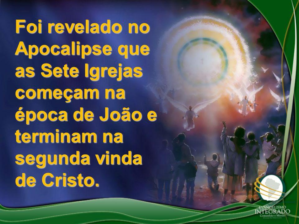 Foi revelado no Apocalipse que as Sete Igrejas começam na época de João e terminam na segunda vinda de Cristo.
