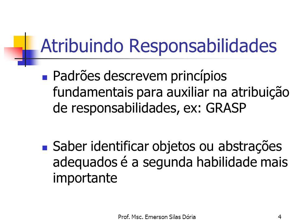 Prof. Msc. Emerson Silas Dória4 Atribuindo Responsabilidades Padrões descrevem princípios fundamentais para auxiliar na atribuição de responsabilidade