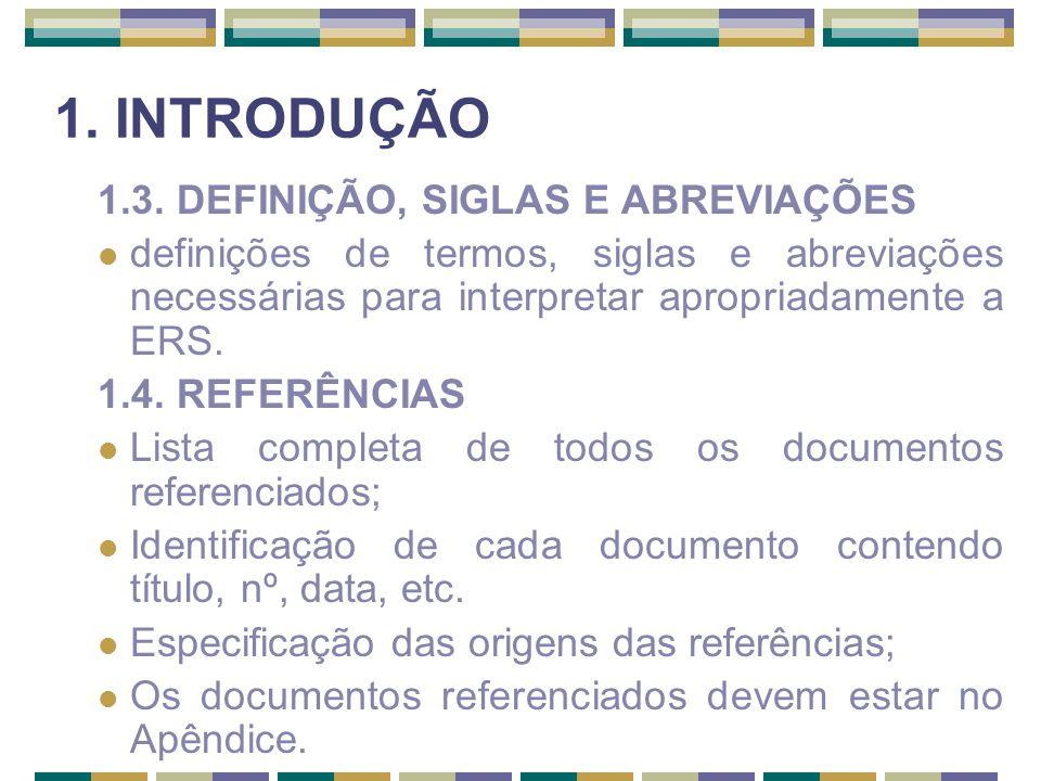 1. INTRODUÇÃO 1.3. DEFINIÇÃO, SIGLAS E ABREVIAÇÕES definições de termos, siglas e abreviações necessárias para interpretar apropriadamente a ERS. 1.4.