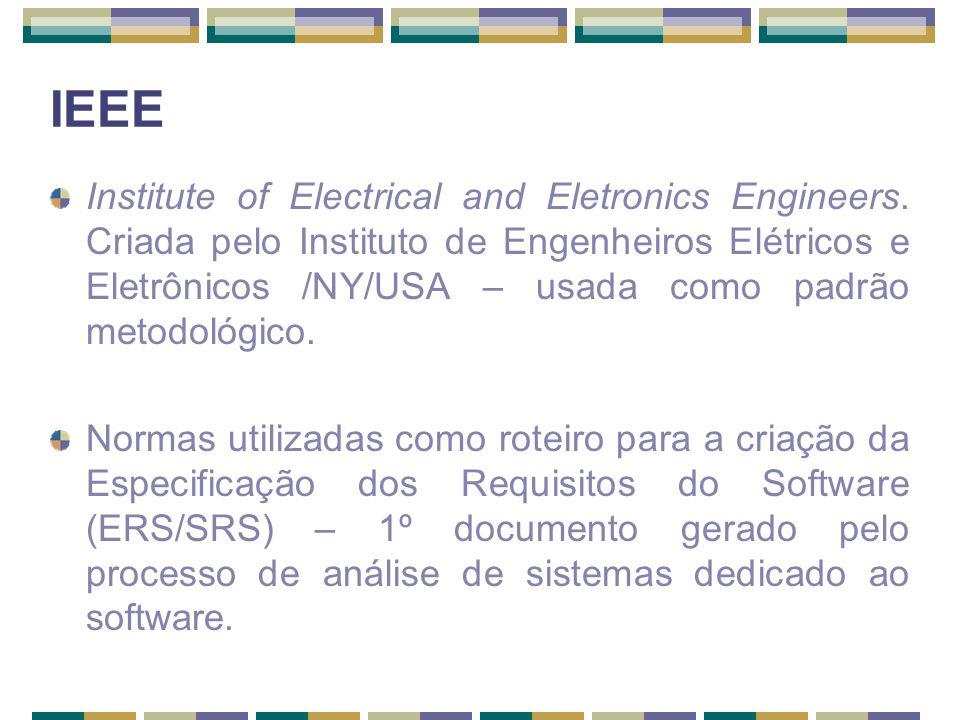 Institute of Electrical and Eletronics Engineers. Criada pelo Instituto de Engenheiros Elétricos e Eletrônicos /NY/USA – usada como padrão metodológic