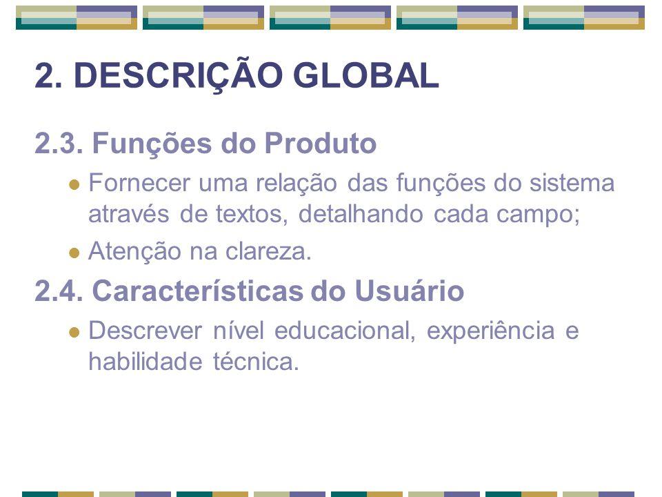 2. DESCRIÇÃO GLOBAL 2.3. Funções do Produto Fornecer uma relação das funções do sistema através de textos, detalhando cada campo; Atenção na clareza.
