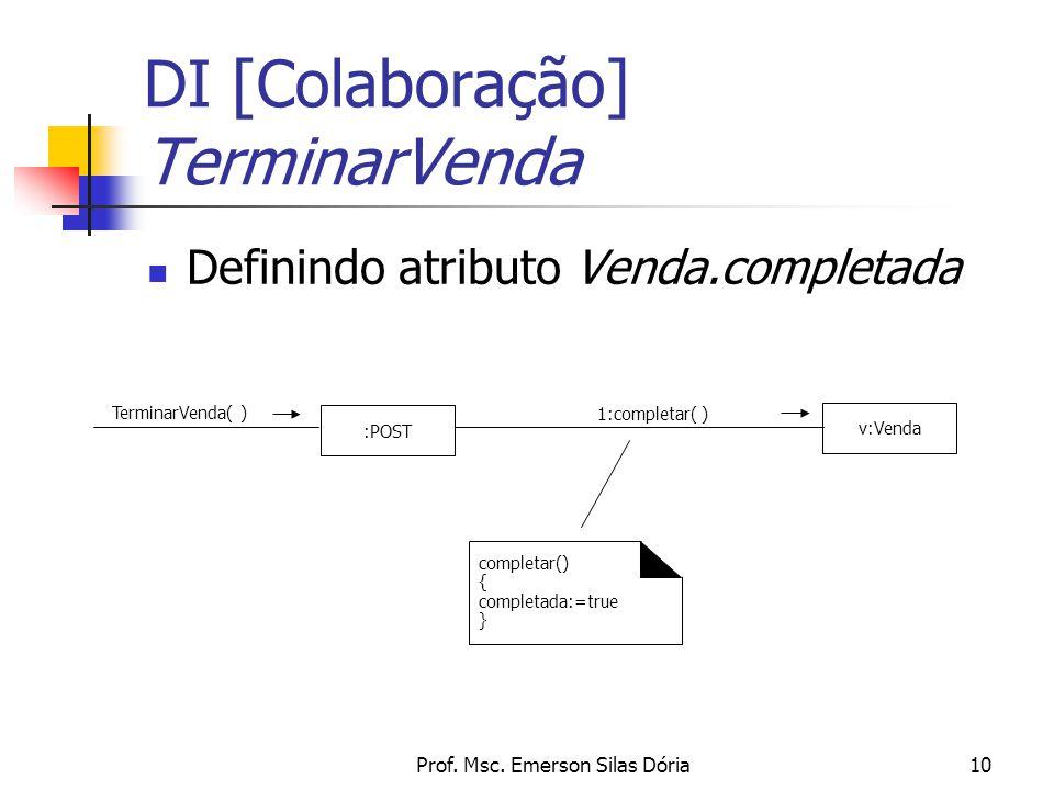 Prof. Msc. Emerson Silas Dória10 Definindo atributo Venda.completada DI [Colaboração] TerminarVenda completar() { completada:=true } :POST TerminarVen