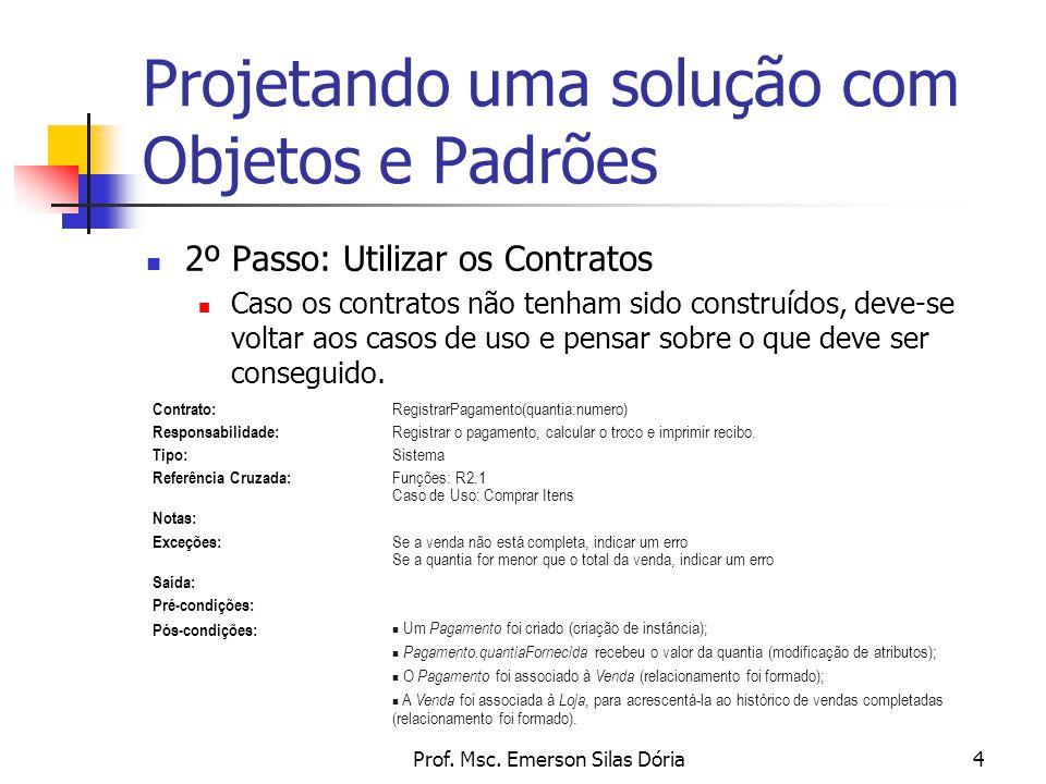Prof. Msc. Emerson Silas Dória4 Projetando uma solução com Objetos e Padrões 2º Passo: Utilizar os Contratos Caso os contratos não tenham sido constru
