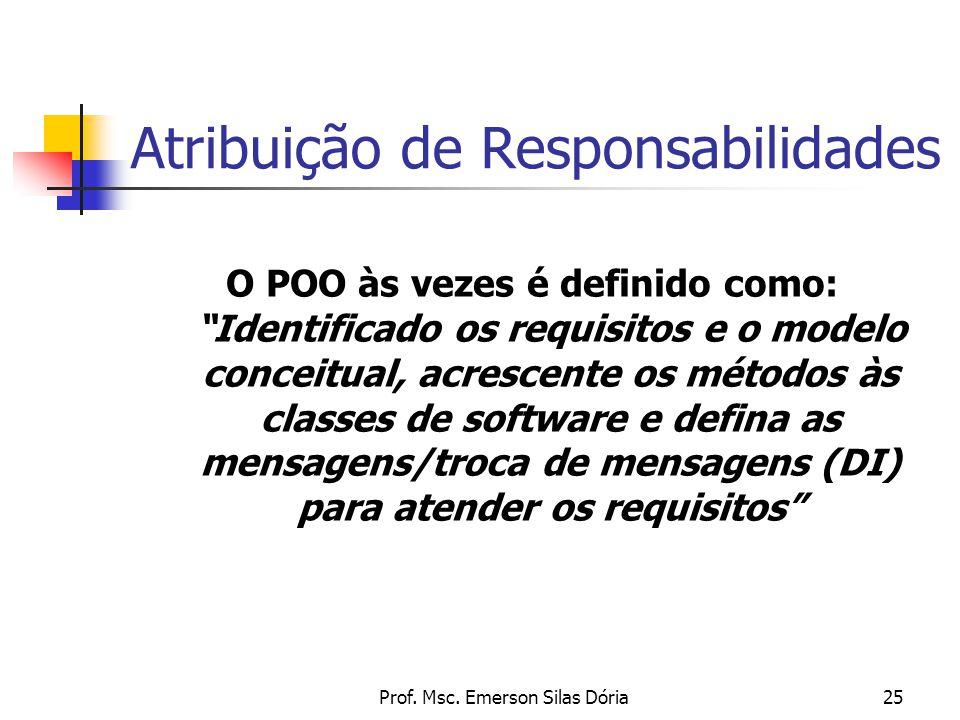 """Prof. Msc. Emerson Silas Dória25 Atribuição de Responsabilidades O POO às vezes é definido como: """"Identificado os requisitos e o modelo conceitual, ac"""
