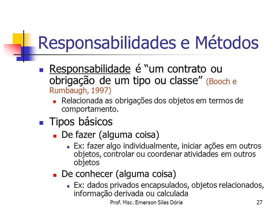 """Prof. Msc. Emerson Silas Dória27 Responsabilidades e Métodos Responsabilidade é """"um contrato ou obrigação de um tipo ou classe"""" (Booch e Rumbaugh, 199"""