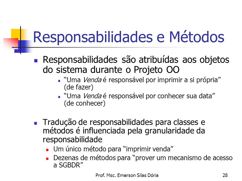 """Prof. Msc. Emerson Silas Dória28 Responsabilidades e Métodos Responsabilidades são atribuídas aos objetos do sistema durante o Projeto OO """"Uma Venda é"""