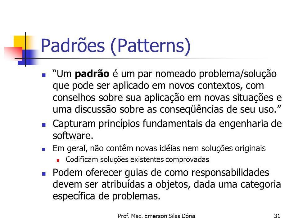 """Prof. Msc. Emerson Silas Dória31 Padrões (Patterns) """"Um padrão é um par nomeado problema/solução que pode ser aplicado em novos contextos, com conselh"""
