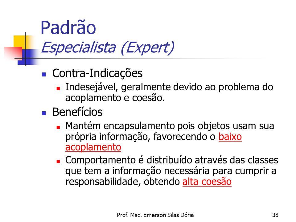 Prof. Msc. Emerson Silas Dória38 Contra-Indicações Indesejável, geralmente devido ao problema do acoplamento e coesão. Benefícios Mantém encapsulament