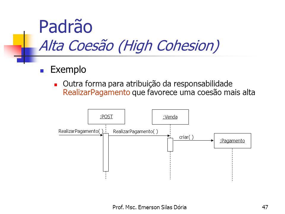 Prof. Msc. Emerson Silas Dória47 Padrão Alta Coesão (High Cohesion) Exemplo Outra forma para atribuição da responsabilidade RealizarPagamento que favo
