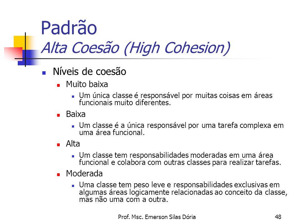Prof. Msc. Emerson Silas Dória48 Padrão Alta Coesão (High Cohesion) Níveis de coesão Muito baixa Um única classe é responsável por muitas coisas em ár