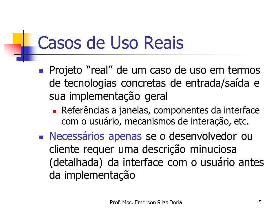"""Prof. Msc. Emerson Silas Dória5 Casos de Uso Reais Projeto """"real"""" de um caso de uso em termos de tecnologias concretas de entrada/saída e sua implemen"""